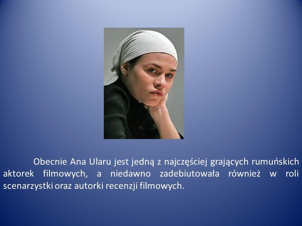 Obecnie Ana Ularu jest jedną z najczęściej grających rumuńskich aktorek filmowych, a niedawno zadebiutowała również w roli scenarzystki oraz autorki r