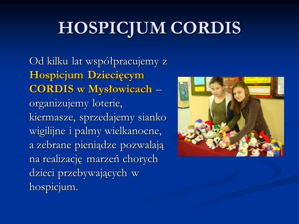 HOSPICJUM CORDIS Od kilku lat współpracujemy z Hospicjum Dziecięcym CORDIS w Mysłowicach – organizujemy loterie, kiermasze, sprzedajemy sianko wigilijne i palmy wielkanocne, a zebrane pieniądze pozwalają na realizację marzeń chorych dzieci przebywających w hospicjum.