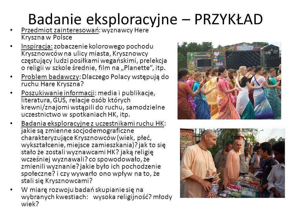 Badanie eksploracyjne – PRZYKŁAD Przedmiot zainteresowań: wyznawcy Here Kryszna w Polsce Inspiracja: zobaczenie kolorowego pochodu Krysznowców na ulic