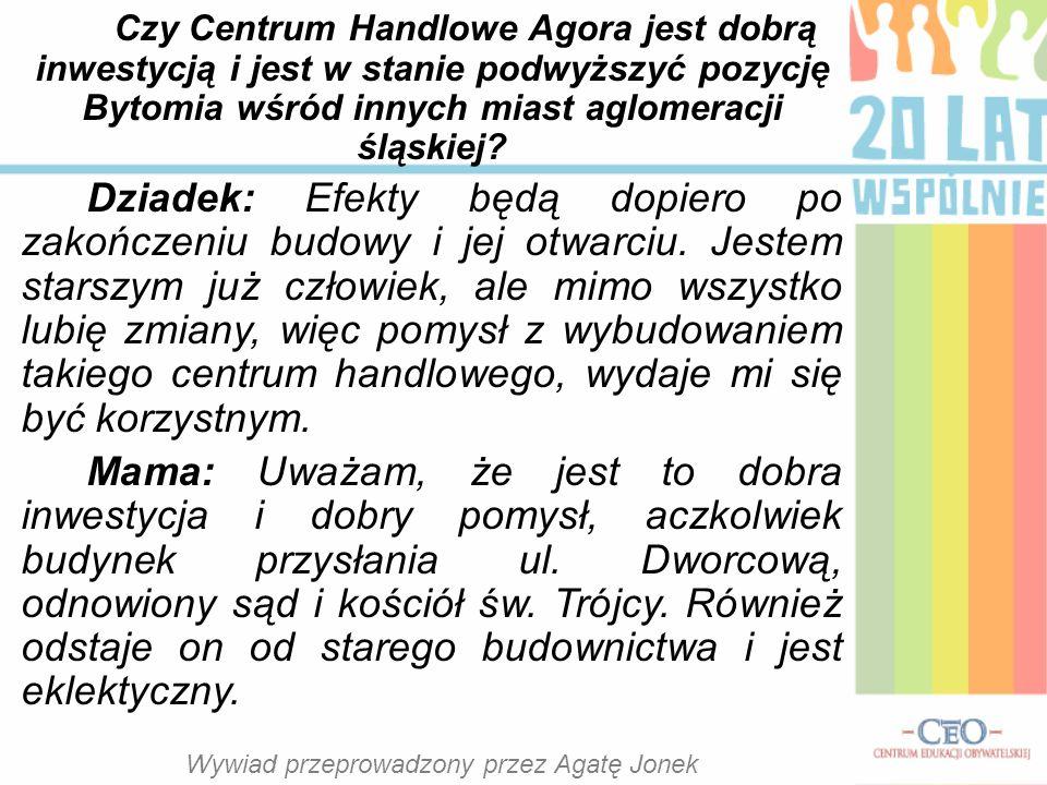 Czy Centrum Handlowe Agora jest dobrą inwestycją i jest w stanie podwyższyć pozycję Bytomia wśród innych miast aglomeracji śląskiej.