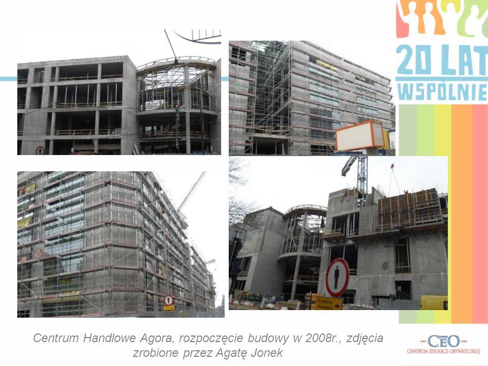 Centrum Handlowe Agora, rozpoczęcie budowy w 2008r., zdjęcia zrobione przez Agatę Jonek
