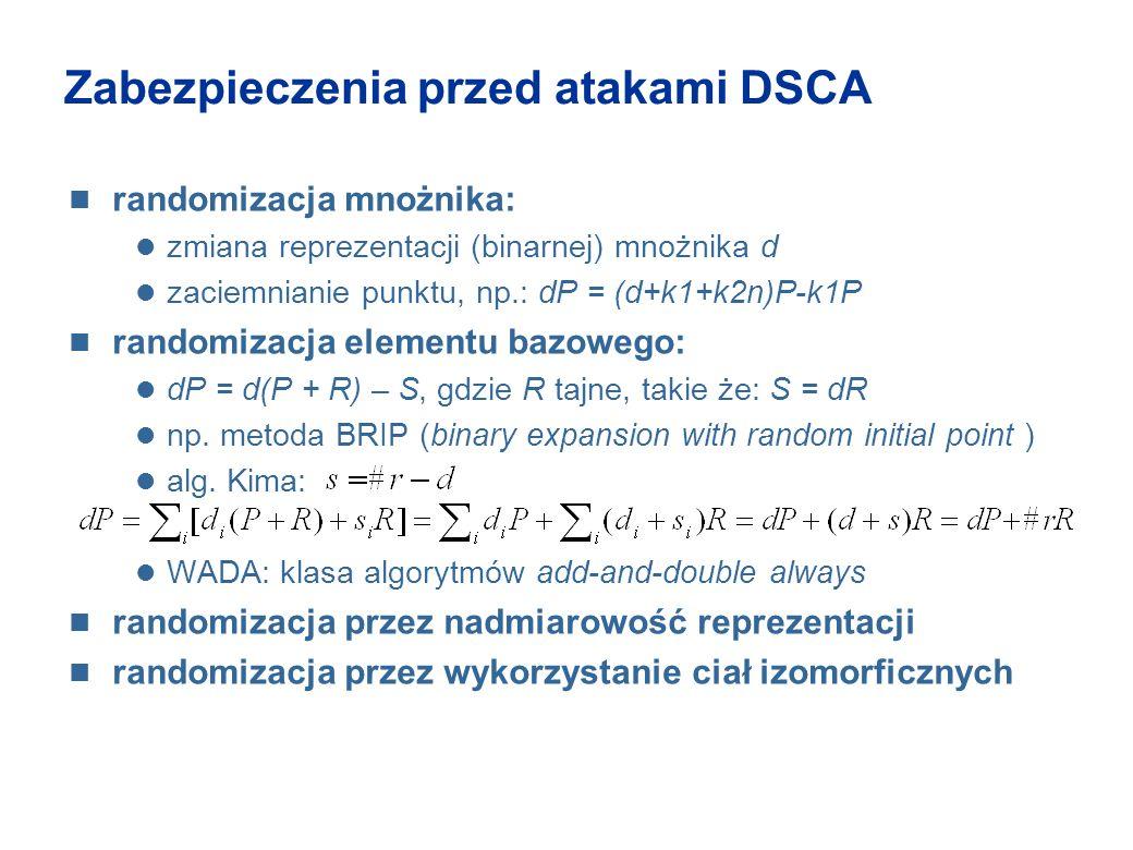 Zabezpieczenia przed atakami DSCA randomizacja mnożnika: zmiana reprezentacji (binarnej) mnożnika d zaciemnianie punktu, np.: dP = (d+k1+k2n)P-k1P ran