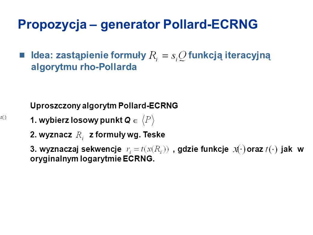 Propozycja – generator Pollard-ECRNG Idea: zastąpienie formuły funkcją iteracyjną algorytmu rho-Pollarda Uproszczony algorytm Pollard-ECRNG 1. wybierz