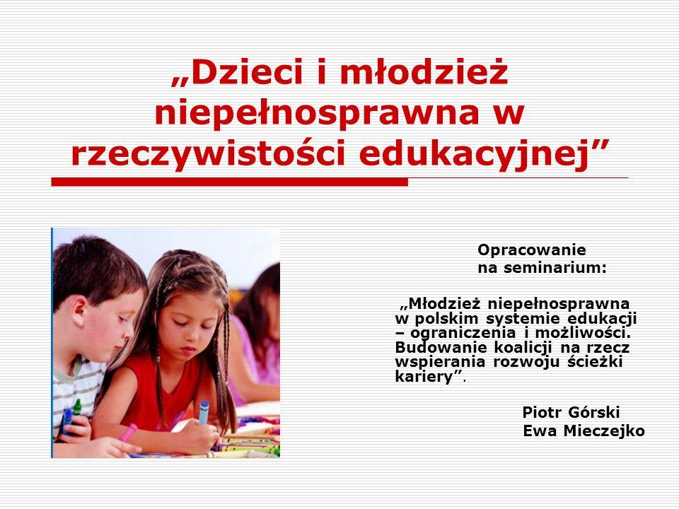 Opracowanie na seminarium: Młodzież niepełnosprawna w polskim systemie edukacji – ograniczenia i możliwości. Budowanie koalicji na rzecz wspierania ro
