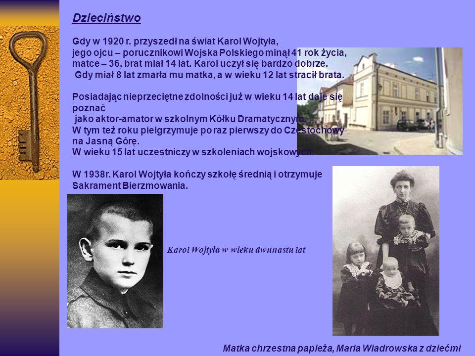 Matka chrzestna papieża, Maria Wiadrowska z dziećmi Karol Wojtyła w wieku dwunastu lat Dzieciństwo Gdy w 1920 r. przyszedł na świat Karol Wojtyła, jeg