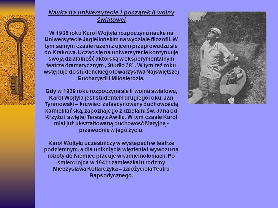 Nauka na uniwersytecie i początek II wojny światowej W 1938 roku Karol Wojtyła rozpoczyna naukę na Uniwersytecie Jagiellońskim na wydziale filozofii.