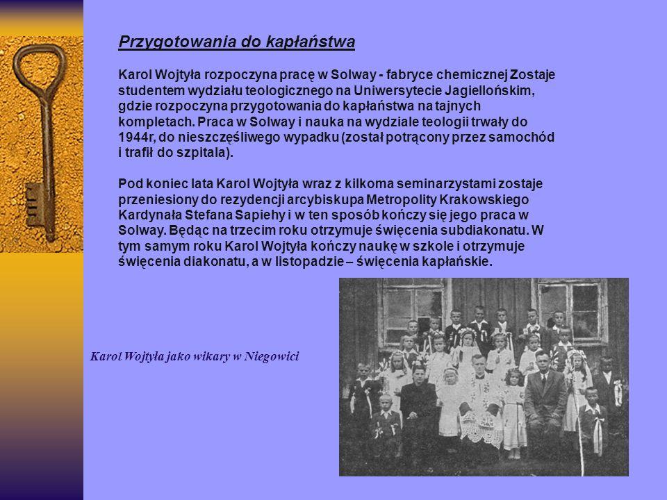 Przygotowania do kapłaństwa Karol Wojtyła rozpoczyna pracę w Solway - fabryce chemicznej Zostaje studentem wydziału teologicznego na Uniwersytecie Jag