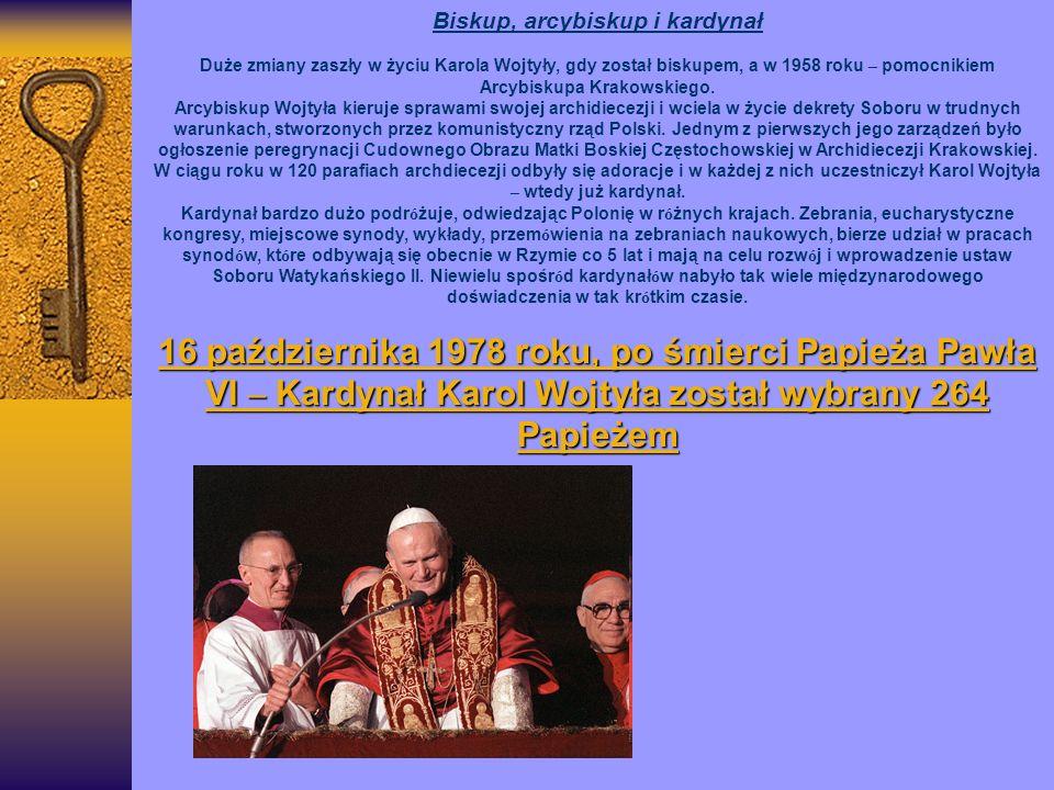 16 października 1978 roku, po śmierci Papieża Pawła VI – Kardynał Karol Wojtyła został wybrany 264 Papieżem Biskup, arcybiskup i kardynał Duże zmiany
