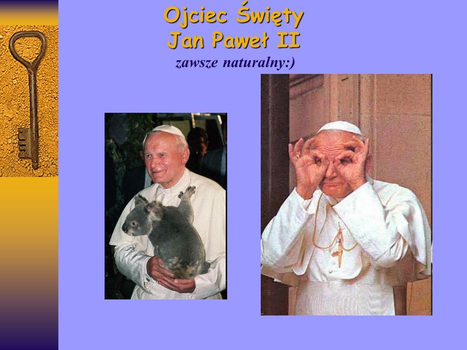 Ojciec Święty Jan Paweł II zawsze naturalny:)