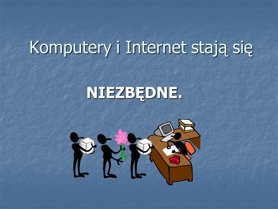 Komputery i Internet stają się NIEZBĘDNE.