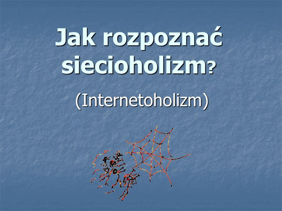 Jak rozpoznać siecioholizm ? (Internetoholizm)