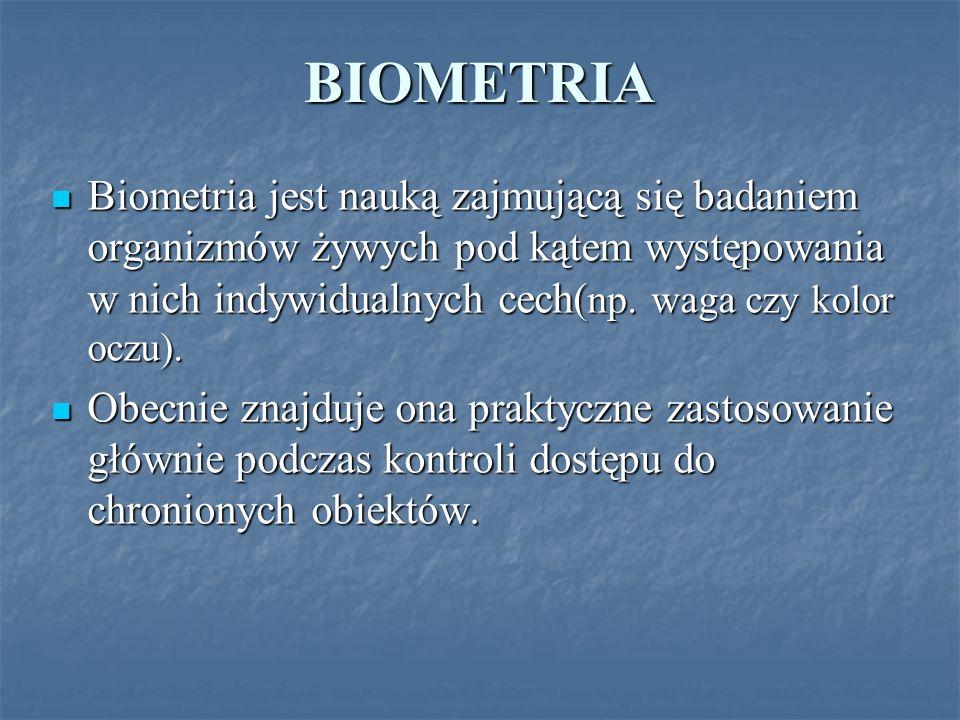 BIOMETRIA Biometria jest nauką zajmującą się badaniem organizmów żywych pod kątem występowania w nich indywidualnych cech( np. waga czy kolor oczu). B