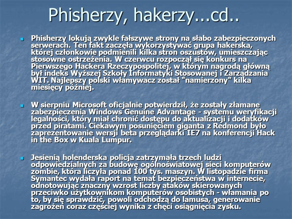 Phisherzy, hakerzy...cd.. Phisherzy lokują zwykle fałszywe strony na słabo zabezpieczonych serwerach. Ten fakt zaczęła wykorzystywać grupa hakerska, k