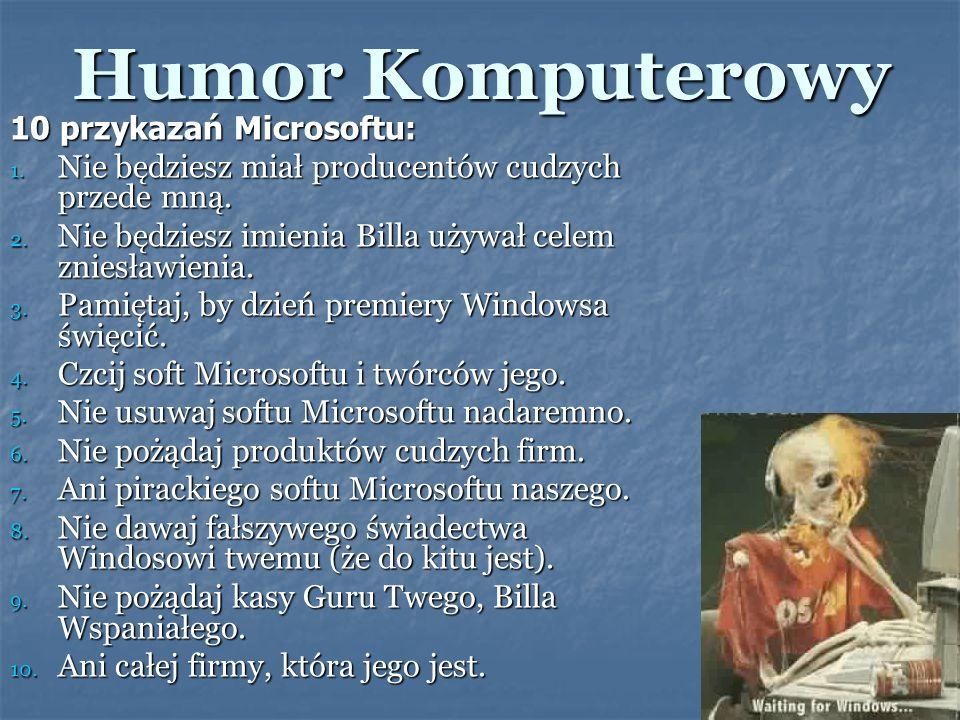 Humor Komputerowy 10 przykazań Microsoftu: 1. Nie będziesz miał producentów cudzych przede mną. 2. Nie będziesz imienia Billa używał celem zniesławien
