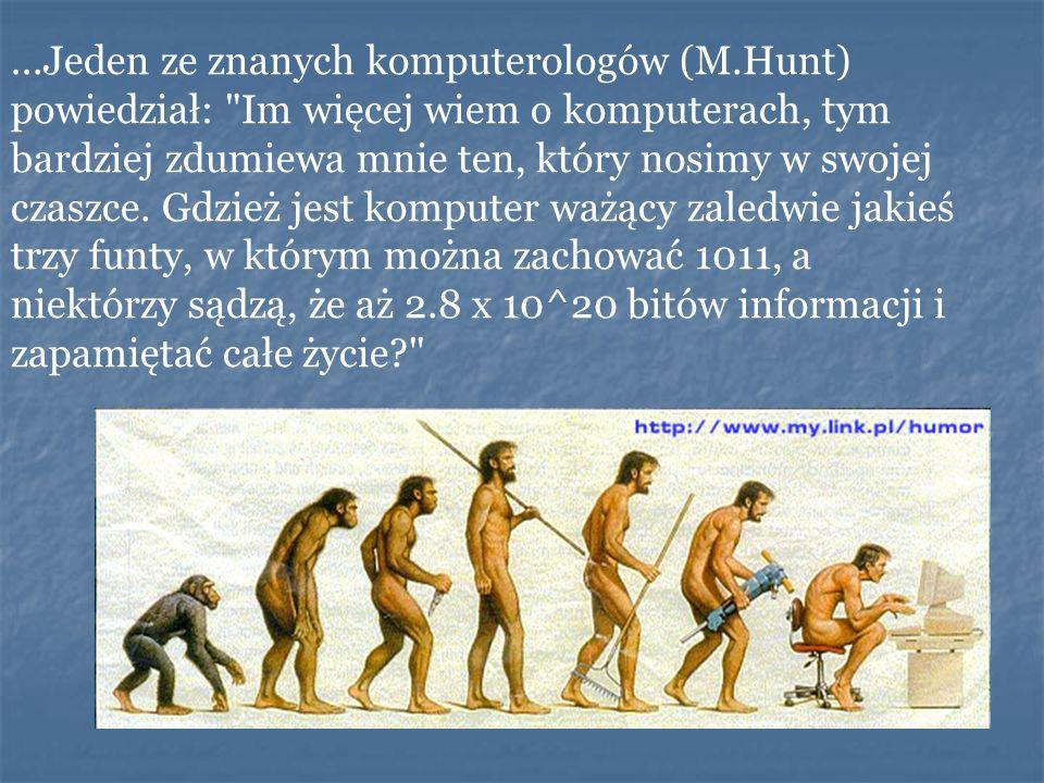 ...Jeden ze znanych komputerologów (M.Hunt) powiedział: