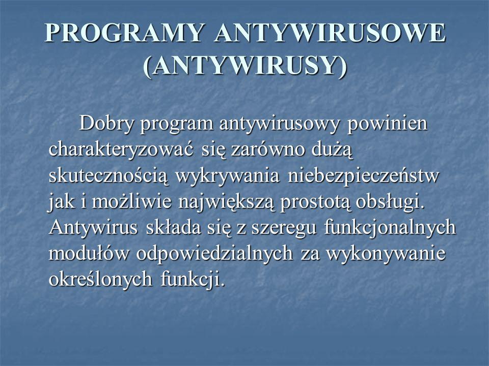 PROGRAMY ANTYWIRUSOWE (ANTYWIRUSY) Dobry program antywirusowy powinien charakteryzować się zarówno dużą skutecznością wykrywania niebezpieczeństw jak