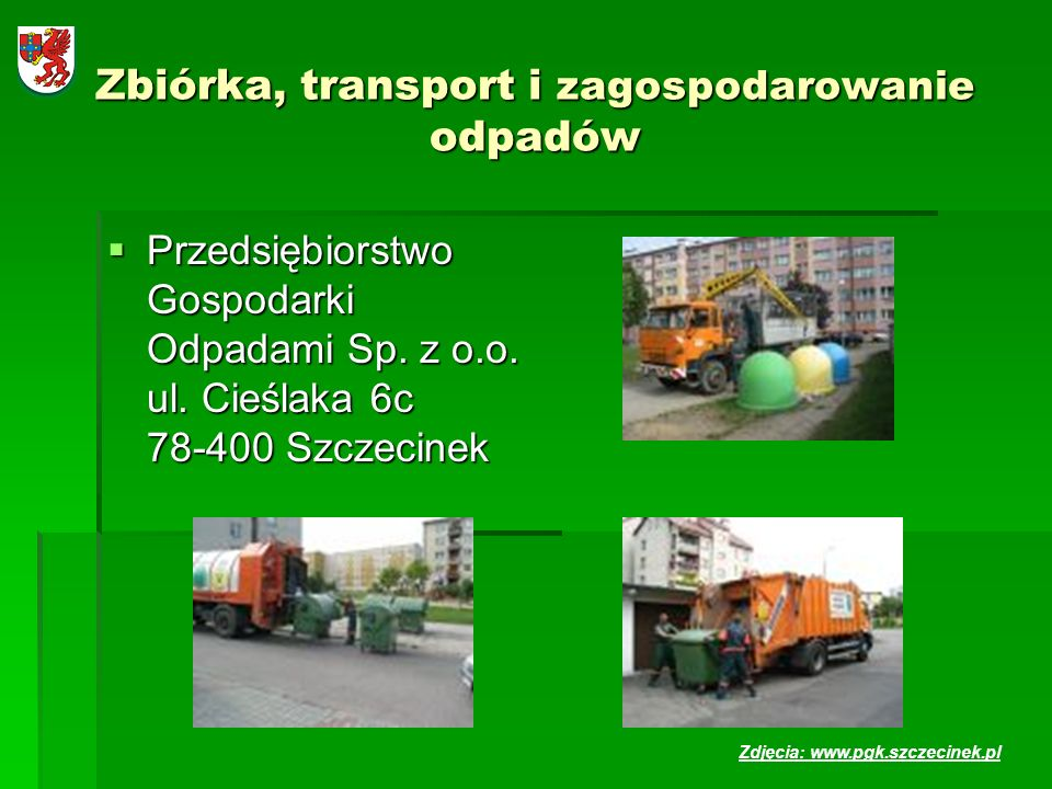 Zbiórka, transport i zagospodarowanie odpadów Przedsiębiorstwo Gospodarki Odpadami Sp. z o.o. ul. Cieślaka 6c 78-400 Szczecinek Przedsiębiorstwo Gospo