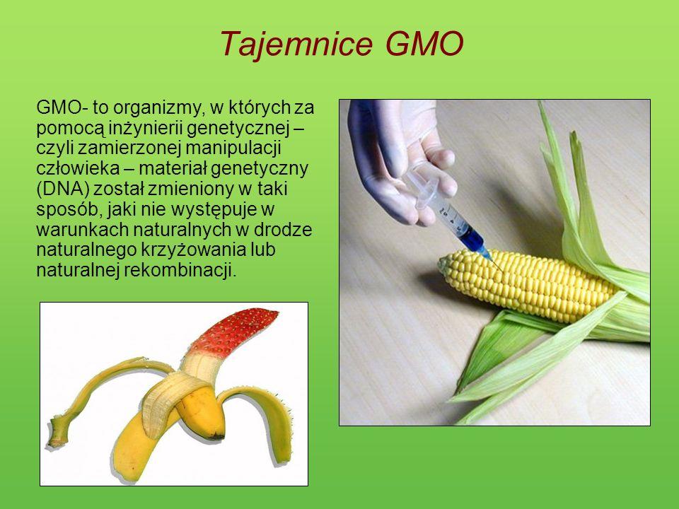 Tajemnice GMO GMO- to organizmy, w których za pomocą inżynierii genetycznej – czyli zamierzonej manipulacji człowieka – materiał genetyczny (DNA) zost