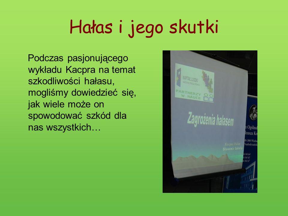 Hałas i jego skutki Podczas pasjonującego wykładu Kacpra na temat szkodliwości hałasu, mogliśmy dowiedzieć się, jak wiele może on spowodować szkód dla