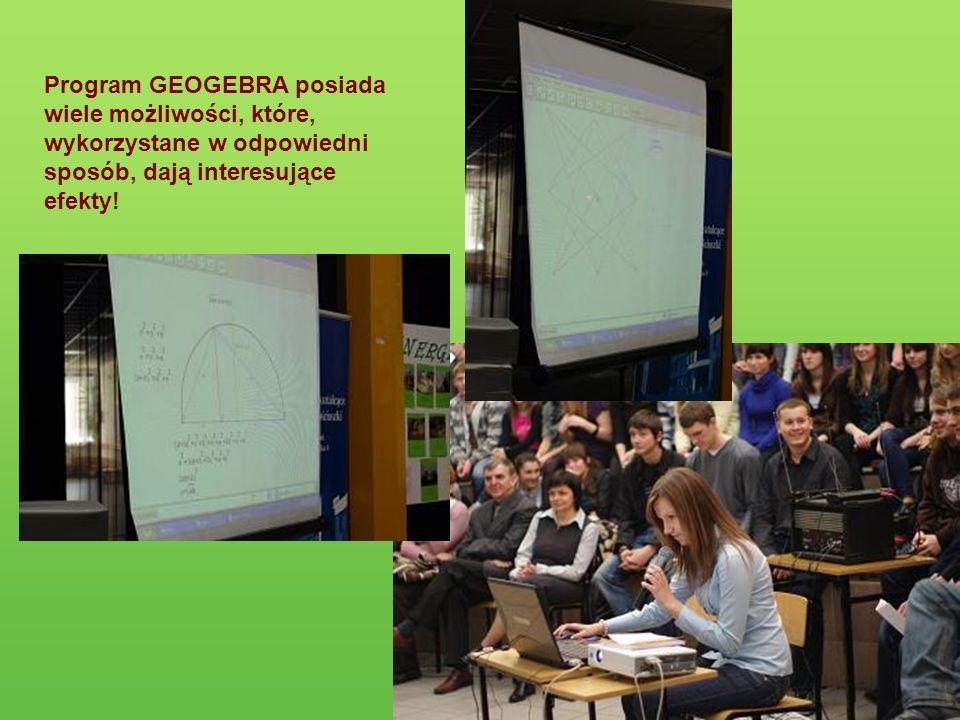 Program GEOGEBRA posiada wiele możliwości, które, wykorzystane w odpowiedni sposób, dają interesujące efekty!