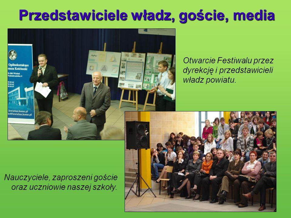Przedstawiciele władz, goście, media Otwarcie Festiwalu przez dyrekcję i przedstawicieli władz powiatu. Nauczyciele, zaproszeni goście oraz uczniowie