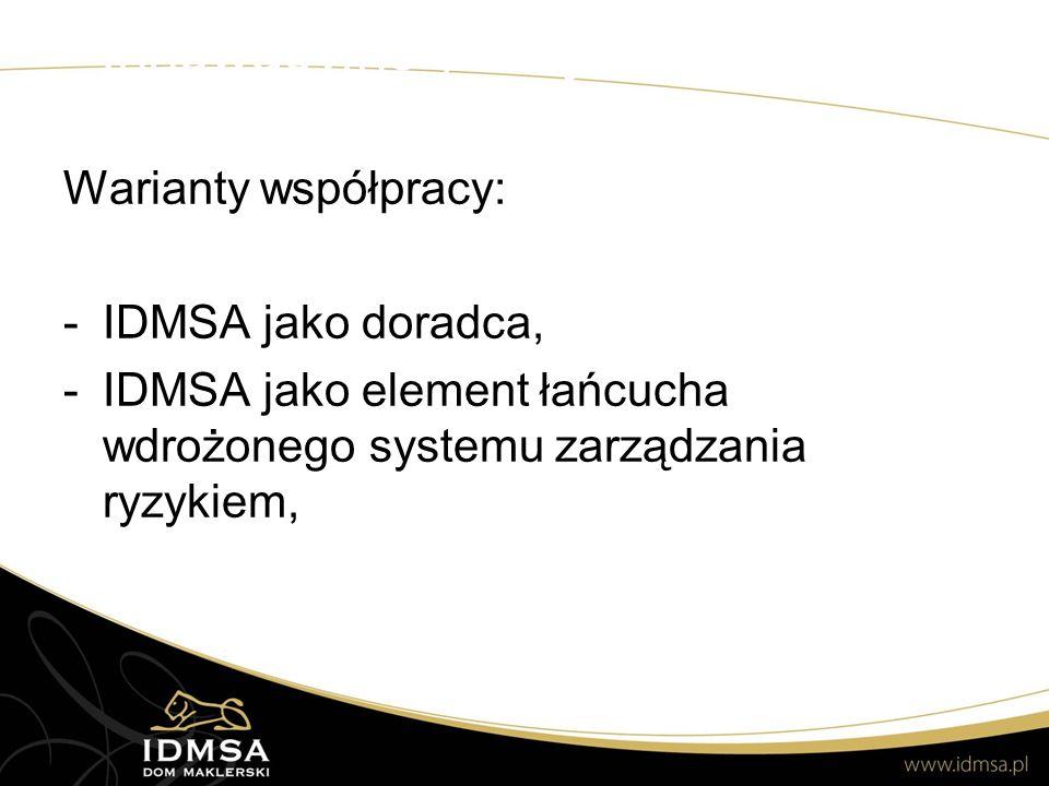 Innowacyjne podejście do ryzyka Warianty współpracy: -IDMSA jako doradca, -IDMSA jako element łańcucha wdrożonego systemu zarządzania ryzykiem,