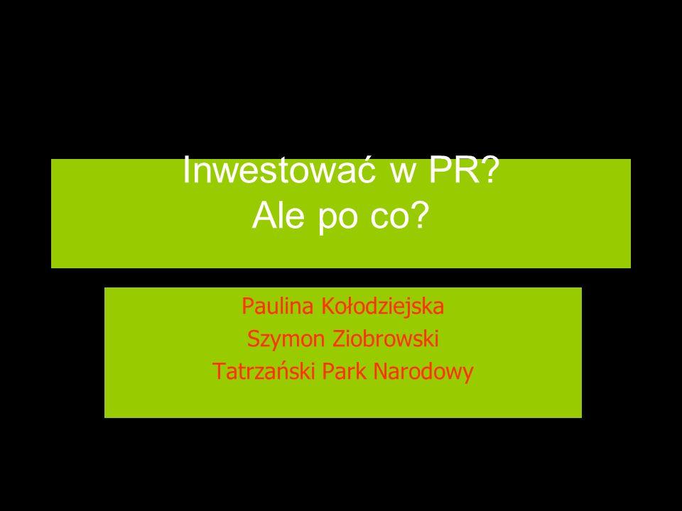 Inwestować w PR? Ale po co? Paulina Kołodziejska Szymon Ziobrowski Tatrzański Park Narodowy