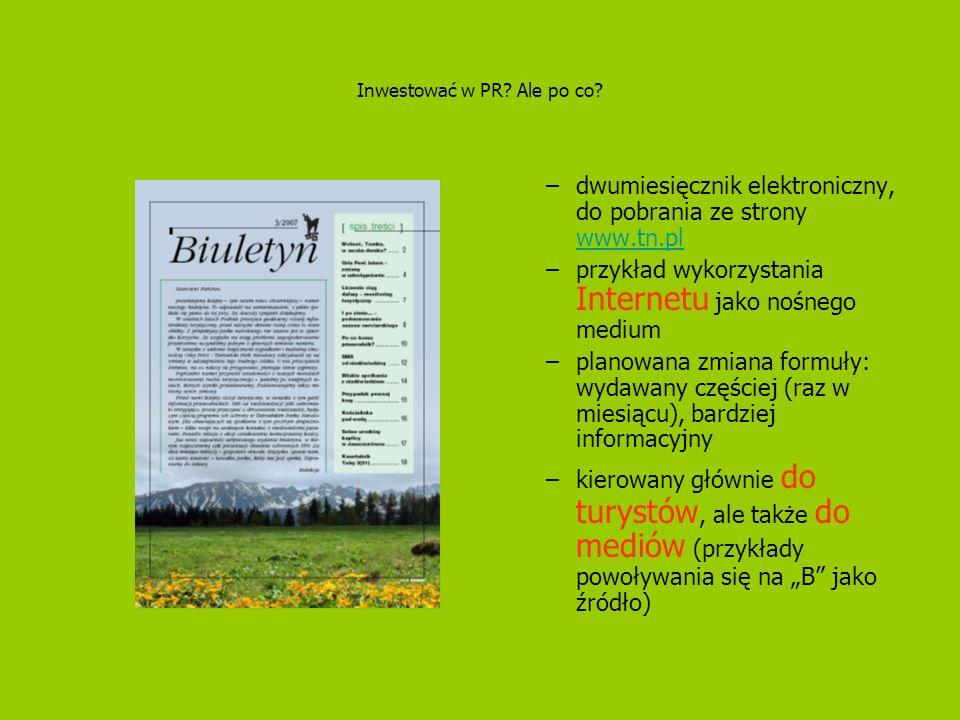 Inwestować w PR? Ale po co? –dwumiesięcznik elektroniczny, do pobrania ze strony www.tn.pl www.tn.pl –przykład wykorzystania Internetu jako nośnego me