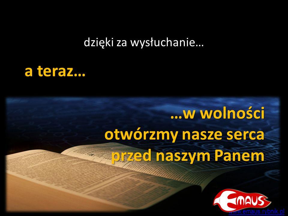 a teraz… …w wolności otwórzmy nasze serca przed naszym Panem dzięki za wysłuchanie… www.emaus.rybnik.pl