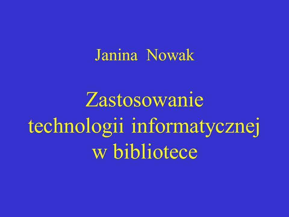 Janina Nowak Zastosowanie technologii informatycznej w bibliotece