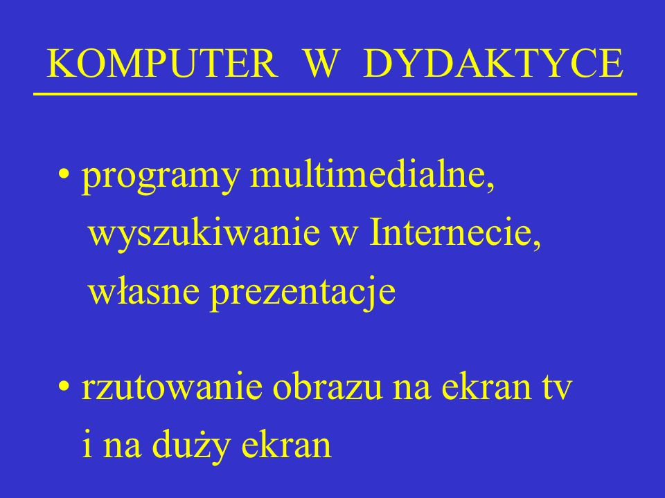 KOMPUTER W DYDAKTYCE programy multimedialne, wyszukiwanie w Internecie, własne prezentacje rzutowanie obrazu na ekran tv i na duży ekran