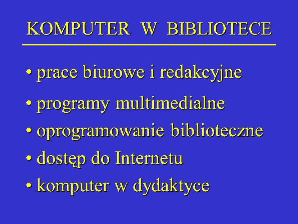 KOMPUTER W BIBLIOTECE prace biurowe i redakcyjneprace biurowe i redakcyjne programy multimedialneprogramy multimedialne oprogramowanie biblioteczneopr