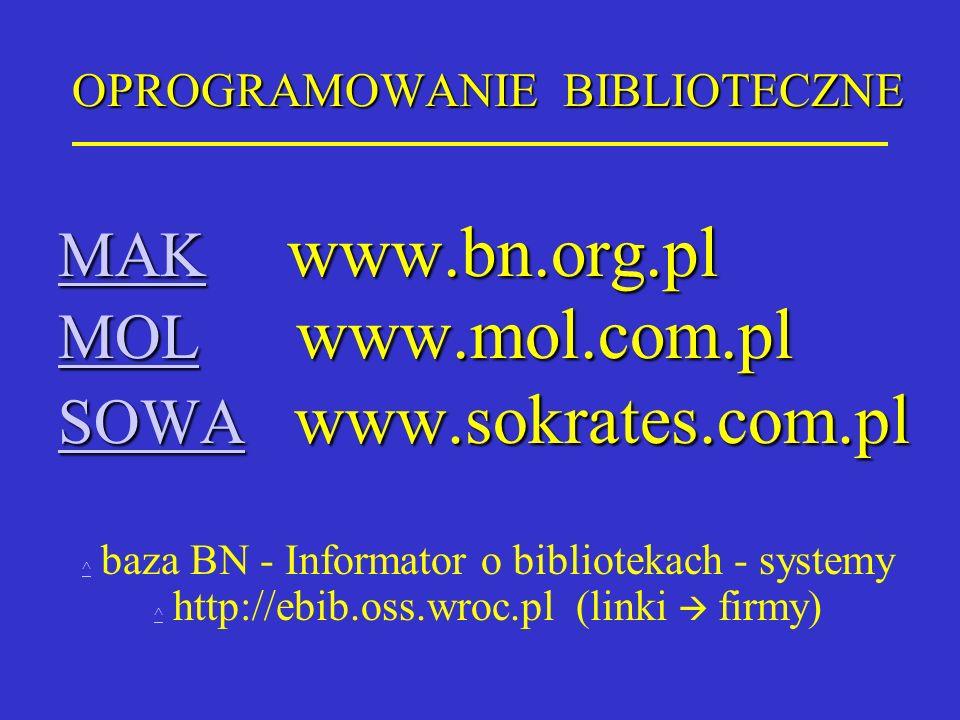OPROGRAMOWANIE BIBLIOTECZNE MAKMAK www.bn.org.pl MAK MOLMOL www.mol.com.pl MOL SOWASOWA www.sokrates.com.pl SOWA ^ ^ baza BN - Informator o biblioteka