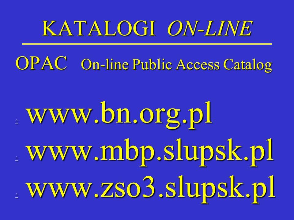 KATALOGI ON-LINE OPAC On-line Public Access Catalog ^ ^ www.bn.org.pl ^ ^ www.mbp.slupsk.pl ^ ^ www.zso3.slupsk.pl ^