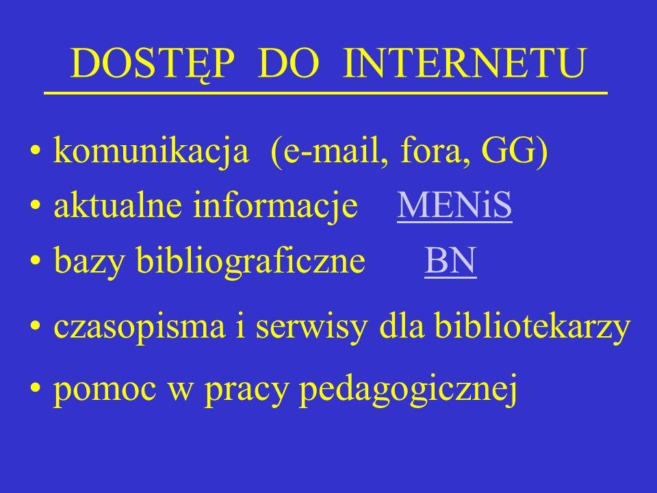 DOSTĘP DO INTERNETU komunikacja (e-mail, fora, GG) aktualne informacje MENiSMENiS bazy bibliograficzne BNBN czasopisma i serwisy dla bibliotekarzy pom