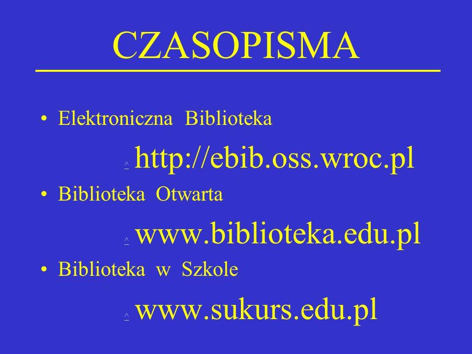 CZASOPISMA Elektroniczna Biblioteka ^ http://ebib.oss.wroc.pl ^ Biblioteka Otwarta ^ www.biblioteka.edu.pl ^ Biblioteka w Szkole ^ www.sukurs.edu.pl ^