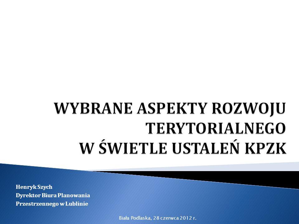Henryk Szych Dyrektor Biura Planowania Przestrzennego w Lublinie Biała Podlaska, 28 czerwca 2012 r.