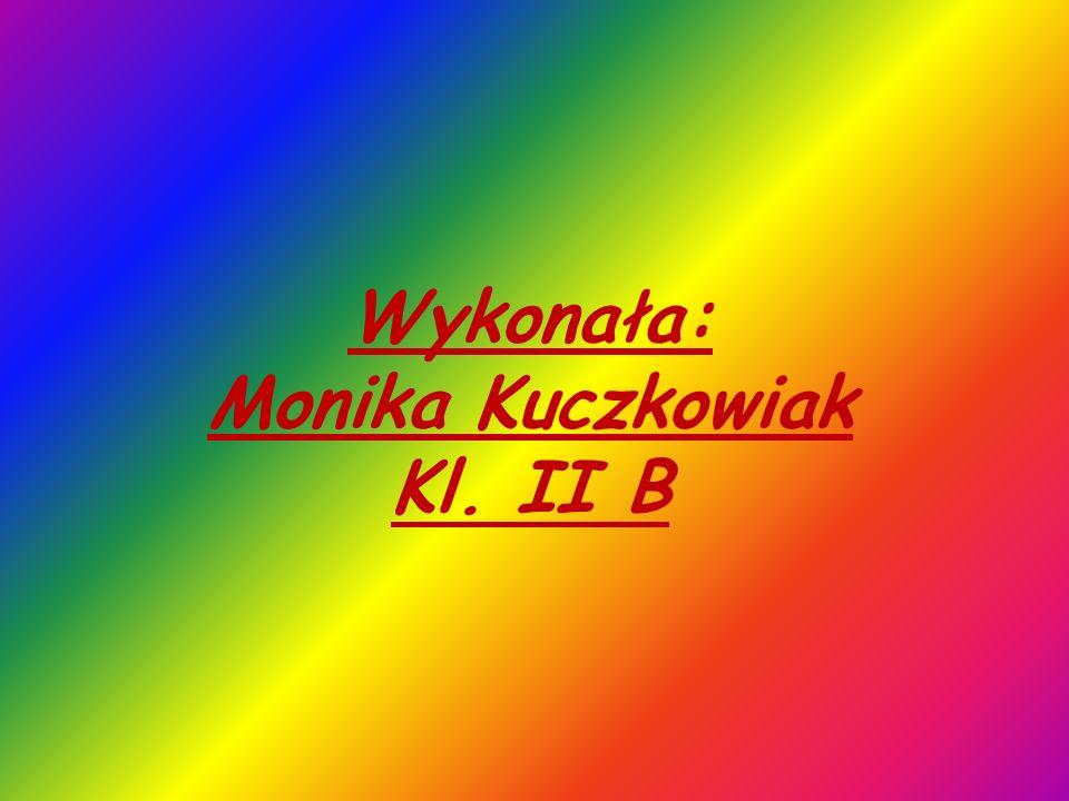 Wykonała: Monika Kuczkowiak Kl. II B