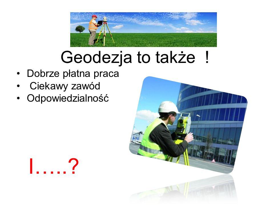 Dobrze płatna praca Ciekawy zawód Odpowiedzialność I…..? Geodezja to także !