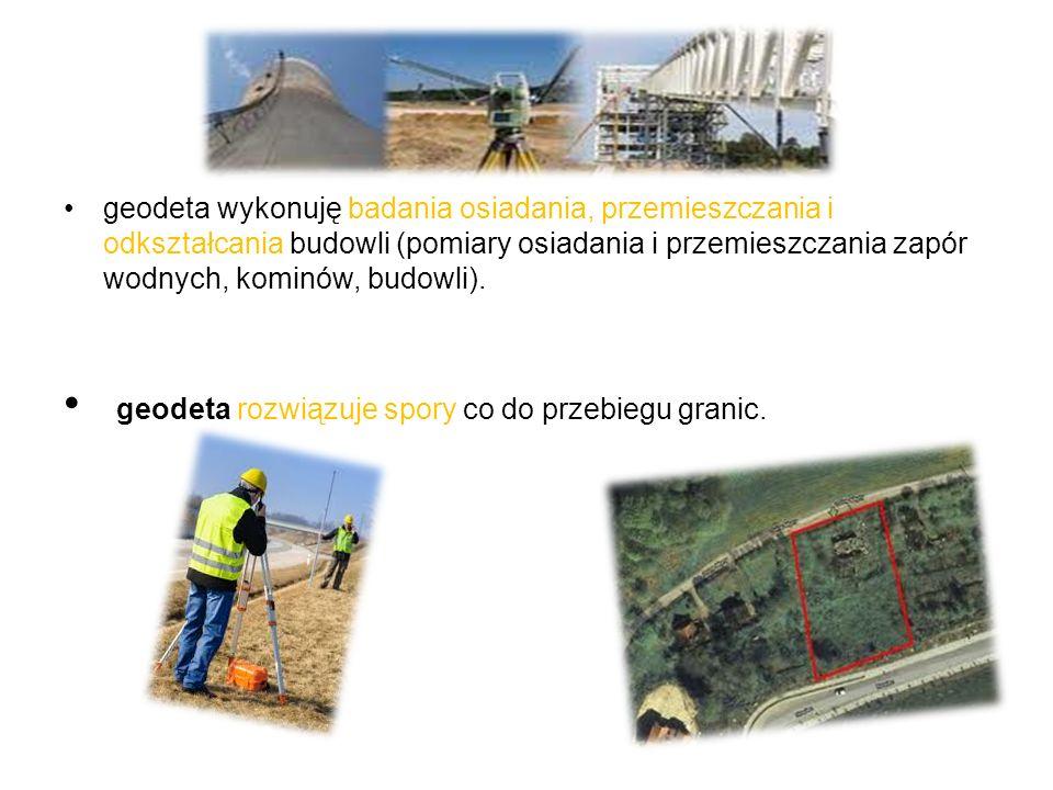 geodeta wykonuję badania osiadania, przemieszczania i odkształcania budowli (pomiary osiadania i przemieszczania zapór wodnych, kominów, budowli). geo