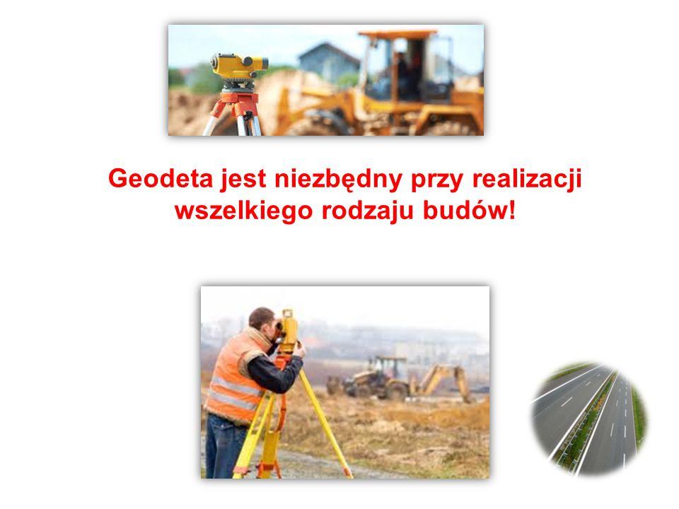 Geodeta jest niezbędny przy realizacji wszelkiego rodzaju budów!