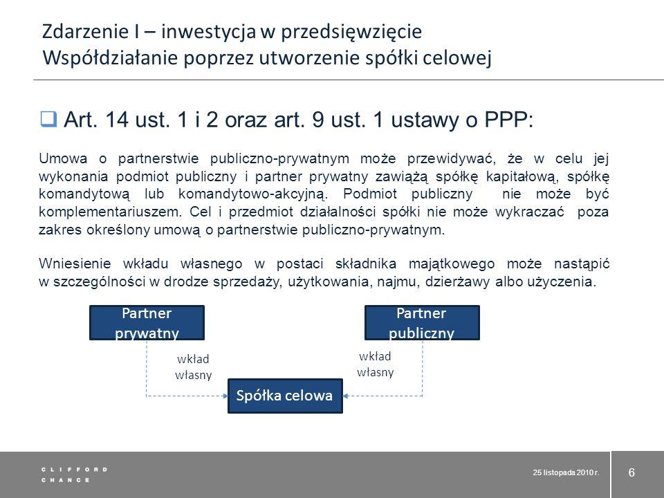 25 listopada 2010 r. 6 Art. 14 ust. 1 i 2 oraz art. 9 ust. 1 ustawy o PPP: Umowa o partnerstwie publiczno-prywatnym może przewidywać, że w celu jej wy