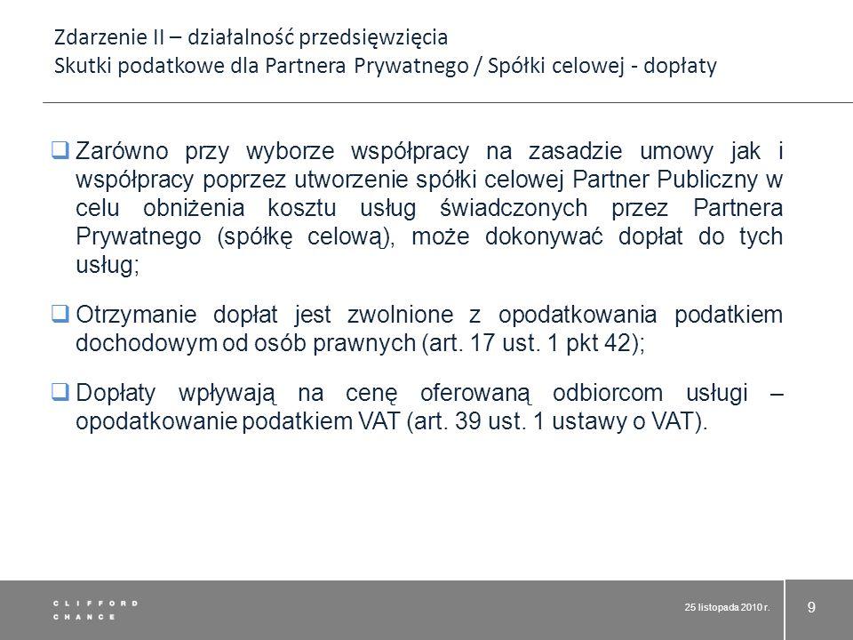 25 listopada 2010 r. 9 Zarówno przy wyborze współpracy na zasadzie umowy jak i współpracy poprzez utworzenie spółki celowej Partner Publiczny w celu o