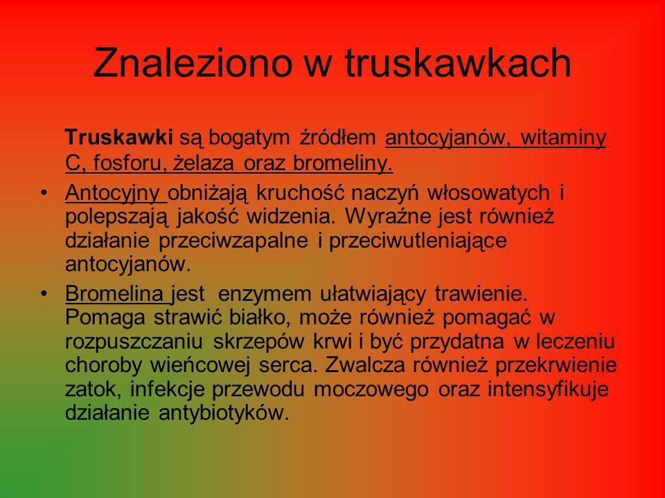 Znaleziono w truskawkach Truskawki są bogatym źródłem antocyjanów, witaminy C, fosforu, żelaza oraz bromeliny.