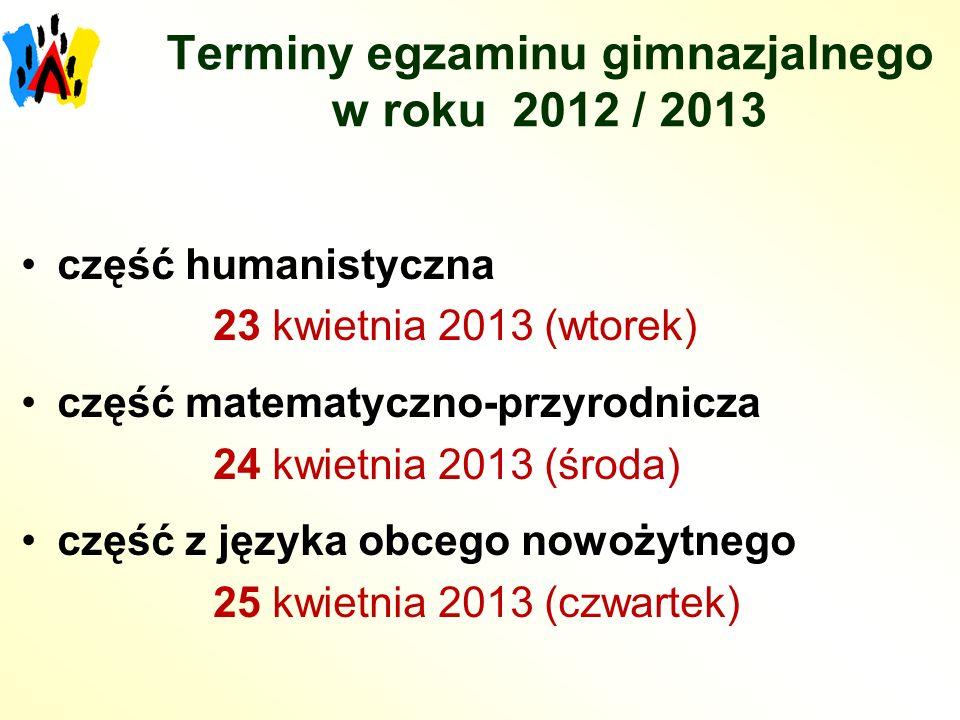 Terminy egzaminu gimnazjalnego w roku 2012 / 2013 część humanistyczna 23 kwietnia 2013 (wtorek) część matematyczno-przyrodnicza 24 kwietnia 2013 (środ