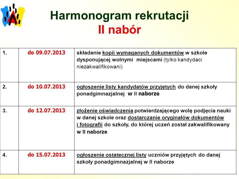 Harmonogram rekrutacji II nabór 1. do 09.07.2013 składanie kopii wymaganych dokumentów w szkole dysponującej wolnymi miejscami (tylko kandydaci niezak