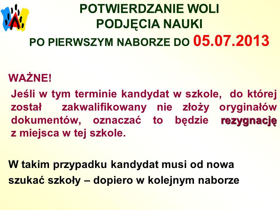 POTWIERDZANIE WOLI PODJĘCIA NAUKI PO PIERWSZYM NABORZE DO 05.07.2013 WAŻNE! rezygnację Jeśli w tym terminie kandydat w szkole, do której został zakwal