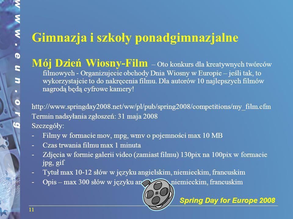 Spring Day for Europe 2008 11 Gimnazja i szkoły ponadgimnazjalne Mój Dzień Wiosny-Film – Oto konkurs dla kreatywnych twórców filmowych - Organizujecie obchody Dnia Wiosny w Europie – jeśli tak, to wykorzystajcie to do nakręcenia filmu.