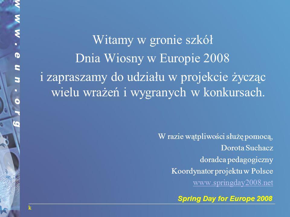 Spring Day for Europe 2008 Witamy w gronie szkół Dnia Wiosny w Europie 2008 i zapraszamy do udziału w projekcie życząc wielu wrażeń i wygranych w konk