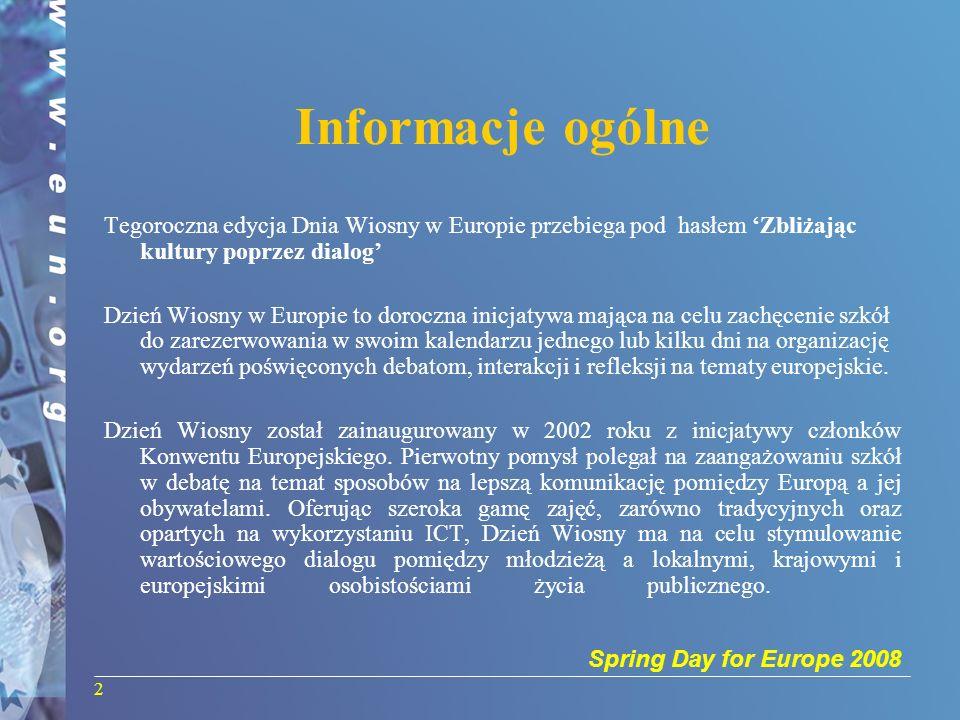 Spring Day for Europe 2008 2 Informacje ogólne Tegoroczna edycja Dnia Wiosny w Europie przebiega pod hasłem Zbliżając kultury poprzez dialog Dzień Wio